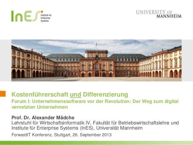 Kostenführerschaft und Differenzierung Forum I: Unternehmenssoftware vor der Revolution: Der Weg zum digital vernetzten Un...