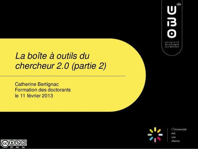La boîte à outils duchercheur 2.0 (partie 2)Catherine BertignacFormation des doctorantsle 11 février 2013