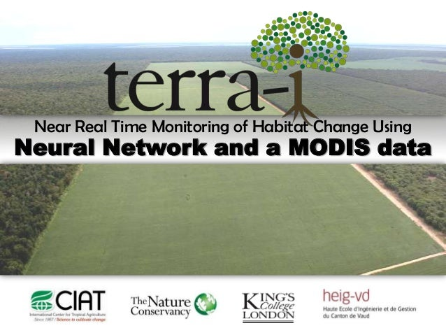 Near Real Time Monitoring of Habitat Change UsingNeural Network and a MODIS data
