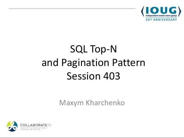 SQL Top-Nand Pagination Pattern     Session 403   Maxym Kharchenko