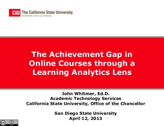 The Achievement Gap in Online Courses through a  Learning Analytics Lens                John Whitmer, Ed.D.           Acad...