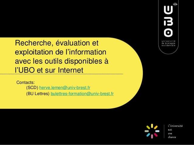 Recherche, évaluation et exploitation de l'information avec les outils disponibles à l'UBO et sur Internet Contacts: (SCD)...