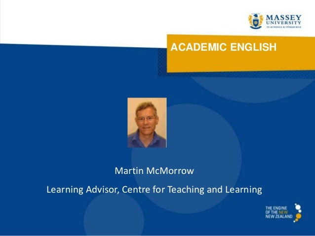 ACADEMIC ENGLISH               Martin McMorrowLearning Advisor, Centre for Teaching and Learning