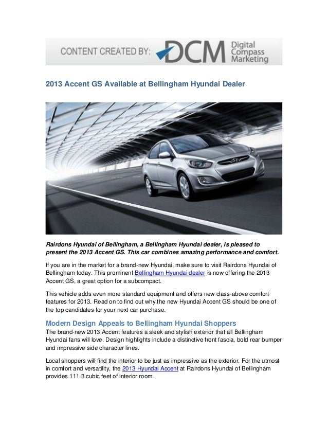 2013 Accent GS Available at Bellingham Hyundai Dealer Rairdons Hyundai of Bellingham, a Bellingham Hyundai dealer, is plea...