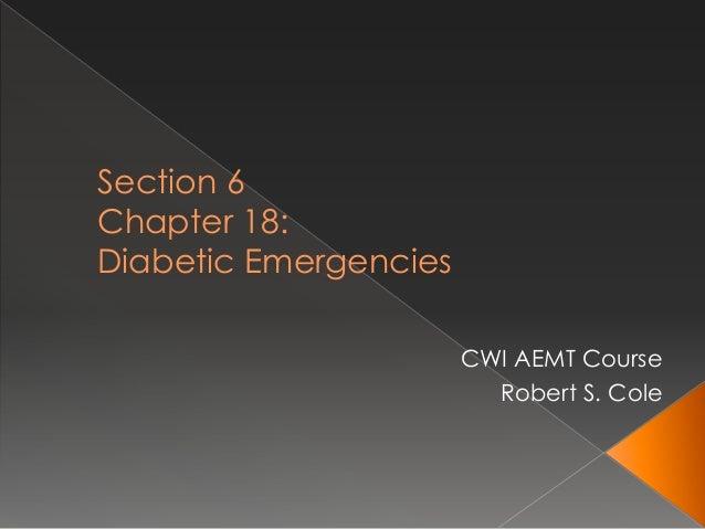 Section 6 Chapter 18: Diabetic Emergencies CWI AEMT Course Robert S. Cole