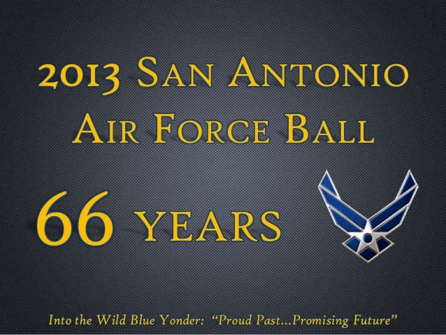 """2013 SAN ANTONIO AIR FORCE BALL Into the Wild Blue Yonder: """"Proud Past…Promising Future"""" 66 YEARS"""
