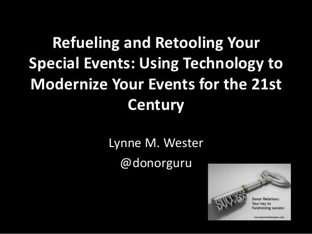 Refueling and Retooling Your Special Events: Using Technology to Modernize Your Events for the 21st Century Lynne M. Weste...