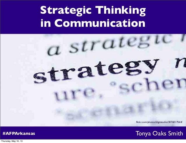 #AFPArkansasflickr.com/photos/digitstudio/3076017564/Tonya Oaks SmithStrategic Thinkingin CommunicationThursday, May 16, 13
