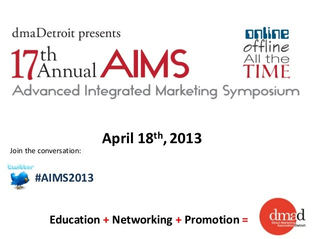 Education + Networking + Promotion =April 18th, 2013#AIMS2013Join the conversation: