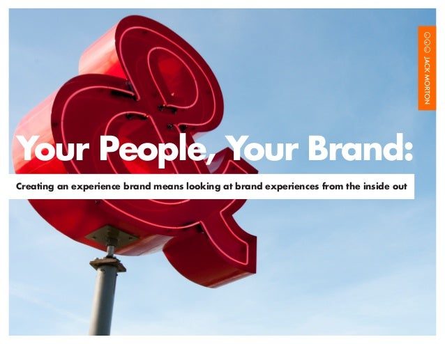 Your People, Your Brand: Creating an experience brand means looking at brand experiences from the inside out