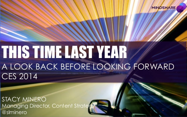 THIS TIME LAST YEAR  A LOOK BACK BEFORE LOOKING FORWARD CES 2014 STACY MINERO  2013: A LOOK BACK Managing Director, Conten...