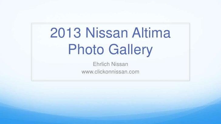 2013 Nissan Altima  Photo Gallery       Ehrlich Nissan    www.clickonnissan.com