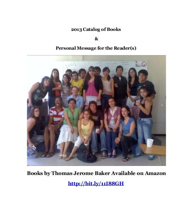 2013 Catalog of Books                         &         Personal Message for the Reader(s)Books by Thomas Jerome Baker Ava...
