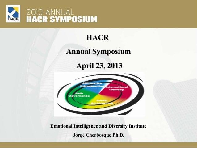 HACRHACRAnnual SymposiumAnnual SymposiumApril 23, 2013April 23, 2013Emotional Intelligence and Diversity InstituteEmotiona...
