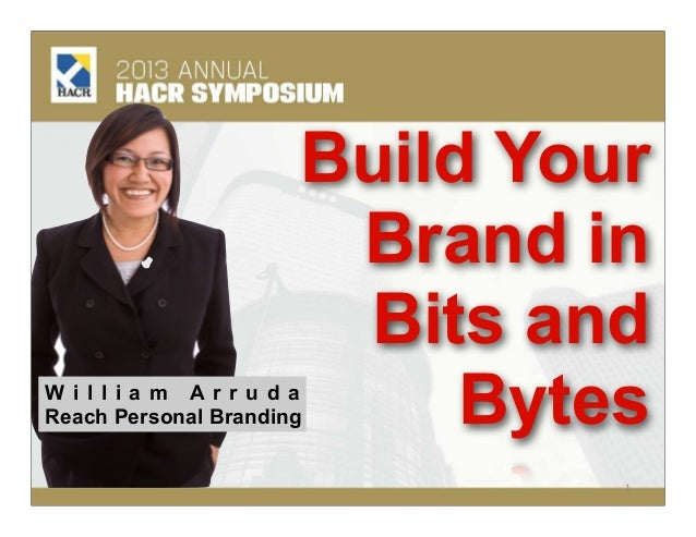 Build YourBrand inBits andBytesW i l l i a m A r r u d aReach Personal Branding1