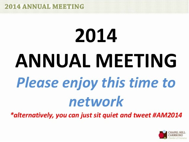 2014 ANNUAL MEETING Please enjoy this time to network *alternatively, you can just sit quiet and tweet #AM2014