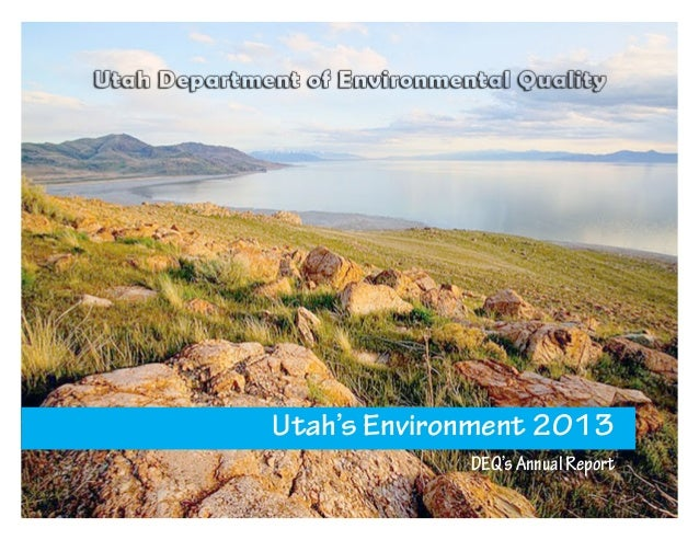 DEQ's Annual Report  Utah's Environment: 2013  Utah's Environment 2013 DEQ's Annual Report