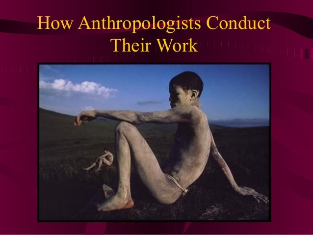 How Anthropologists Conduct       Their Work