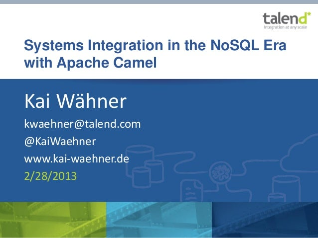 Systems Integration in the NoSQL Era         with Apache Camel         Kai Wähner         kwaehner@talend.com         @Kai...
