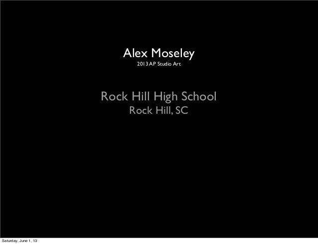 Alex Moseley2013 AP Studio ArtRock Hill High SchoolRock Hill, SCSaturday, June 1, 13