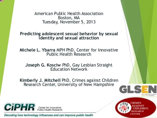 American Public Health Association Boston, MA Tuesday, November 5, 2013 Predicting adolescent sexual behavior by sexual id...