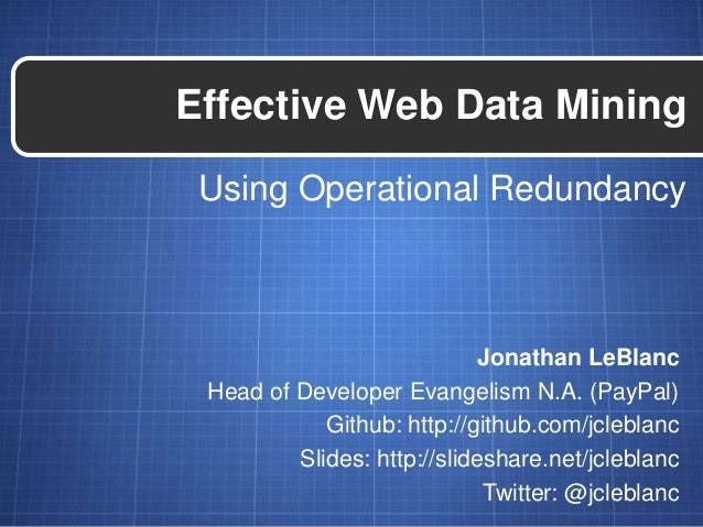 Using Operational RedundancyEffective Web Data MiningJonathan LeBlancHead of Developer Evangelism N.A. (PayPal)Github: htt...