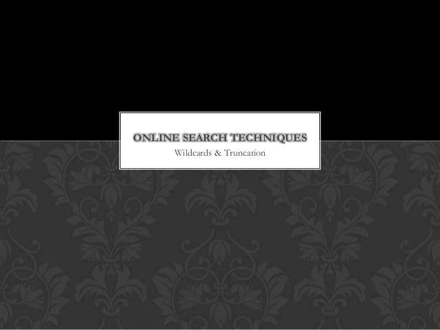 ONLINE SEARCH TECHNIQUES     Wildcards & Truncation