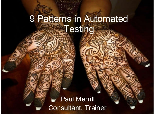9 Patterns in Automated        Testing       Paul Merrill    Consultant, Trainer