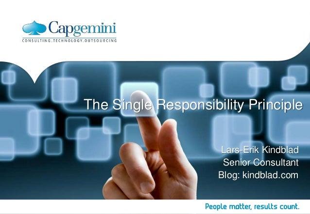 The Single Responsibility PrincipleLars-Erik KindbladSenior ConsultantBlog: kindblad.com