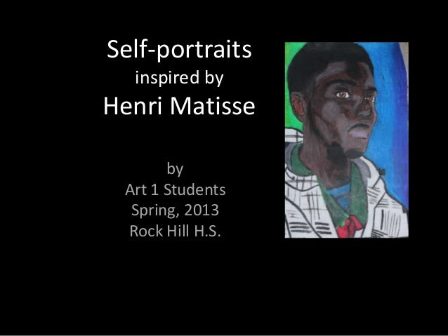 Self-portraits  inspired byHenri Matisse       by Art 1 Students  Spring, 2013 Rock Hill H.S.