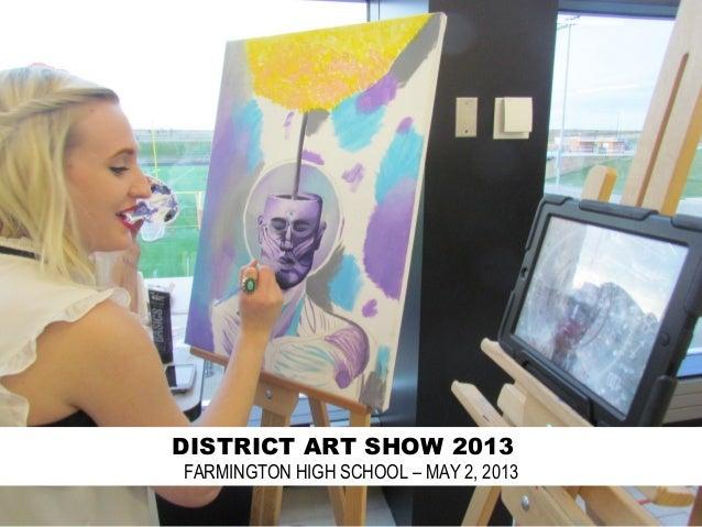 DISTRICT ART SHOW 2013FARMINGTON HIGH SCHOOL – MAY 2, 2013