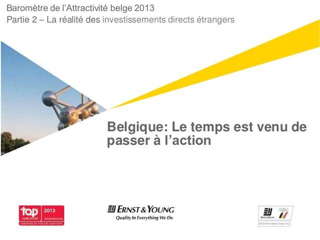 """Belgique: Le temps est venu depasser à l'actionBaromètre de l""""Attractivité belge 2013Partie 2 – La réalité des investissem..."""