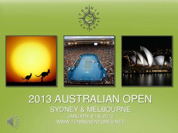 2013 AUSTRALIAN OPEN   SYDNEY & MELBOURNE       JANUARY 8-18, 2013    WWW.TENNISVENTURES.NET