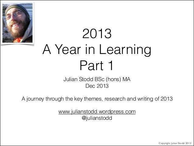 2013 A Year in Learning Part 1 Julian Stodd BSc (hons) MA Dec 2013   A journey through the key themes, research and writin...
