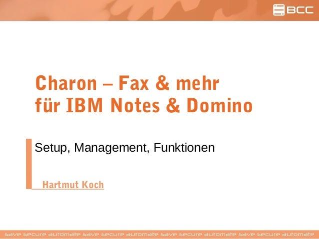 Charon – Fax & mehr für IBM Notes & Domino Setup, Management, Funktionen Hartmut Koch