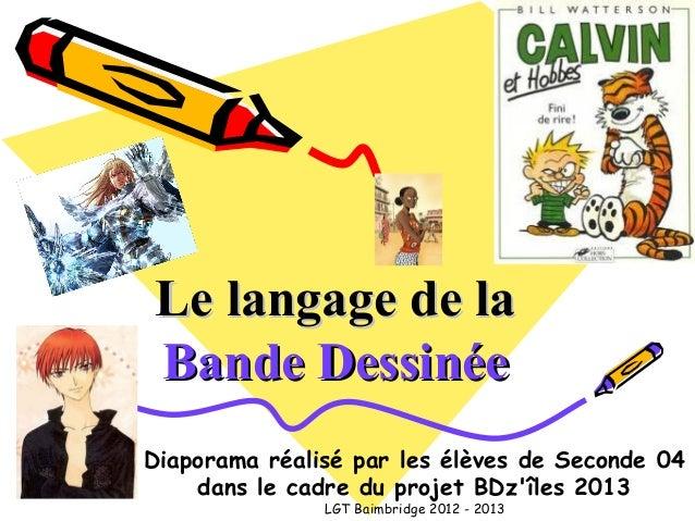 Le langage de laLe langage de laBande DessinéeBande DessinéeDiaporama réalisé par les élèves de Seconde 04dans le cadre du...