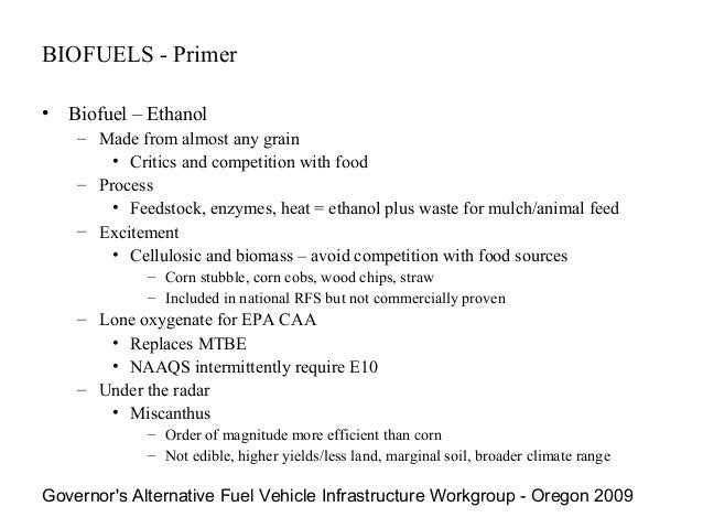 BIOFUELS - Primer• Biofuel – Ethanol    – Made from almost any grain        • Critics and competition with food    – Proce...