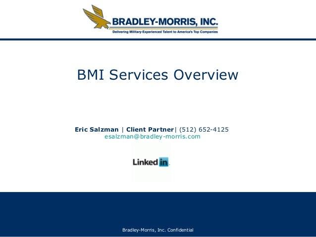 Bradley-Morris, Inc. ConfidentialBMI Services OverviewEric Salzman | Client Partner| (512) 652-4125esalzman@bradley-morris...