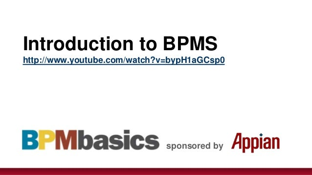 Introduction to BPMShttp://www.youtube.com/watch?v=bypH1aGCsp0                             sponsored by