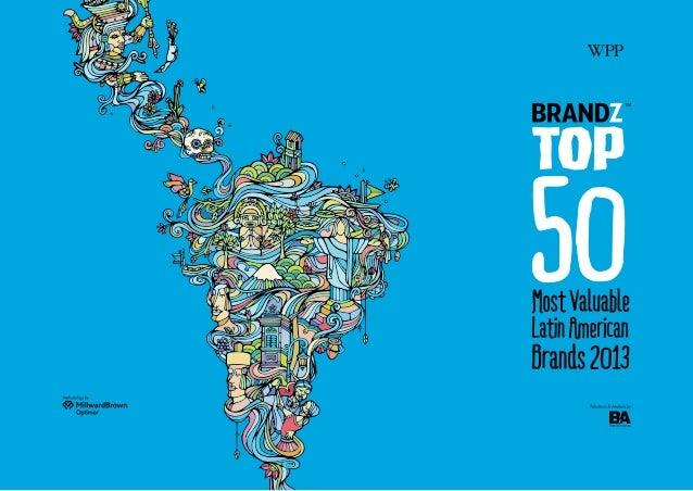 2  BrandZ™ Top 50 Most Valuable Latin American Brands 2013  BrandZ™ Top 50 Most Valuable Latin American Brands 2013  3  ov...