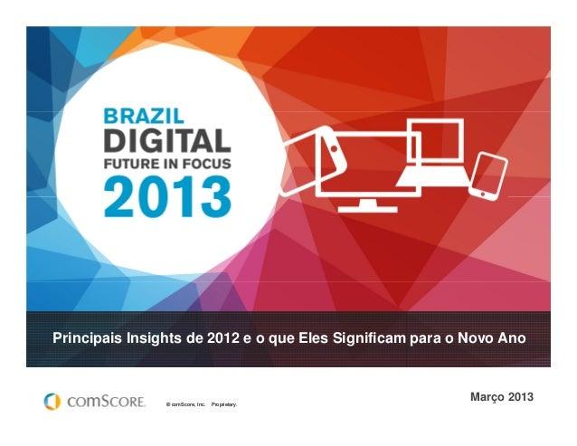 Principais Insights de 2012 e o que Eles Significam para o Novo Ano                © comScore, Inc.   Proprietary.        ...