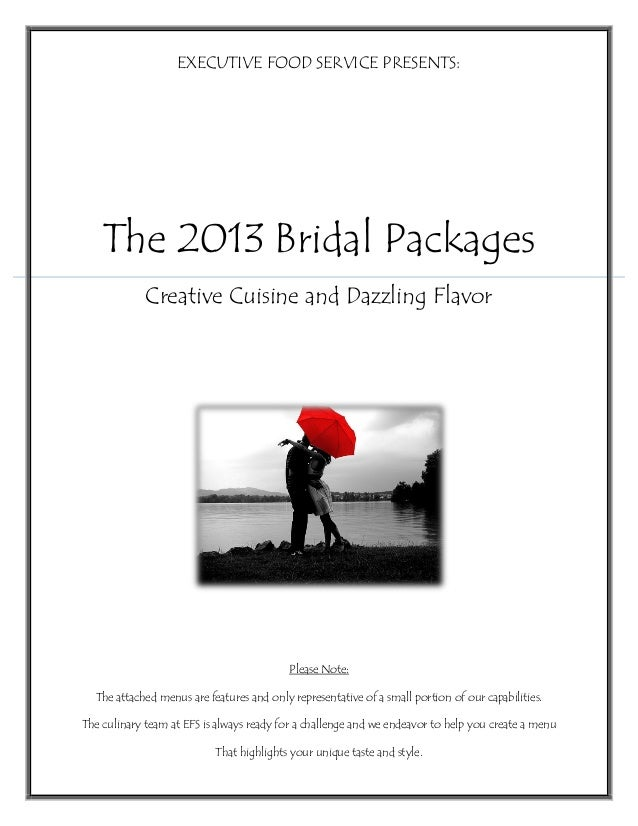 EXECUTIVE FOOD SERVICE PRESENTS:The 2013 Bridal PackagesCreative Cuisine and Dazzling FlavorPlease Note:The attached menus...