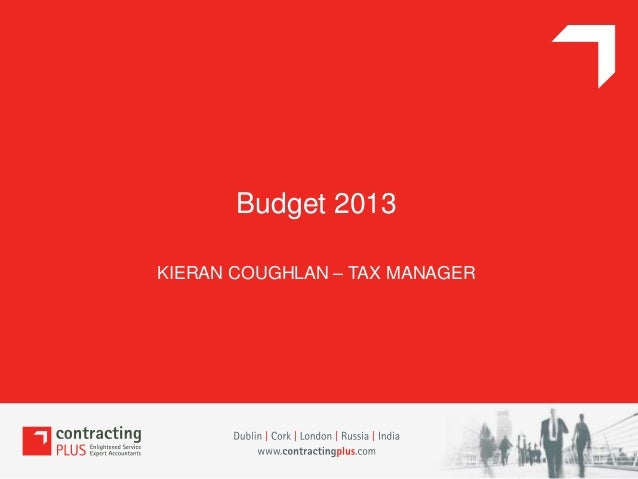 Budget 2013KIERAN COUGHLAN – TAX MANAGER