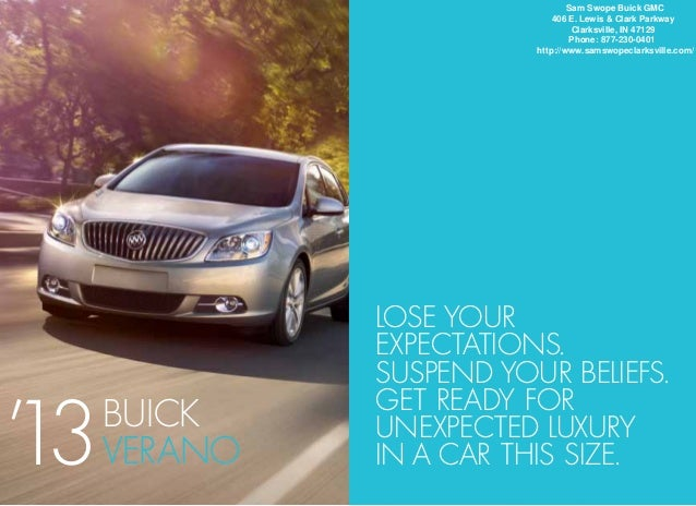 Lose yourexpectations.Suspend your beliefs.get ready forunexpected luxuryin a car this size.BUICKVerano'13Sam Swope Buick ...