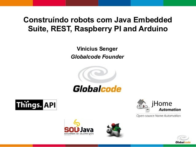 Contruindo Robots com Java Embedded Suite, Raspberry PI, Arduino e Things API