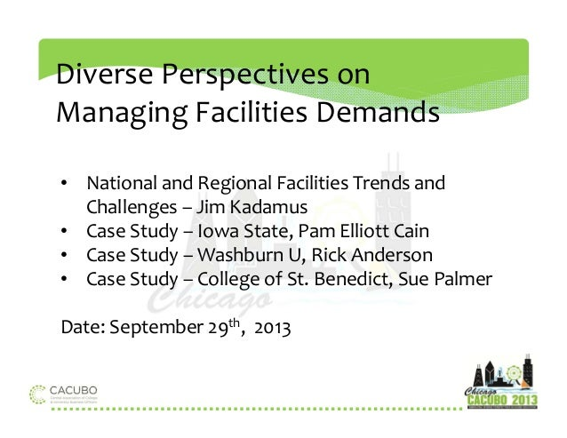 Diverse Perspectives on  Managing Facilities Demands  • National and Regional Facilities Trends and  Challenges – Jim Kada...