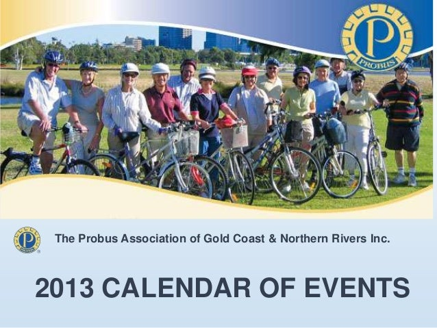 The Probus Association of Gold Coast & Northern Rivers Inc.2013 CALENDAR OF EVENTS