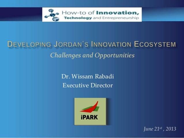 2013 cambridge  developing jordan's innovation ecosystem,wissam rabadi exec. director i park tech