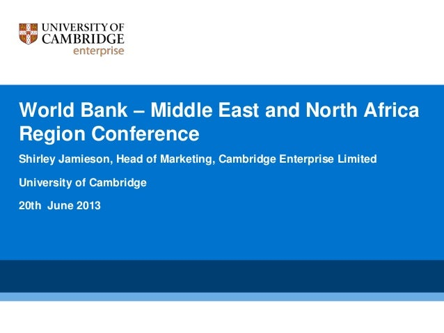World Bank – Middle East and North Africa Region Conference Shirley Jamieson, Head of Marketing, Cambridge Enterprise Limi...