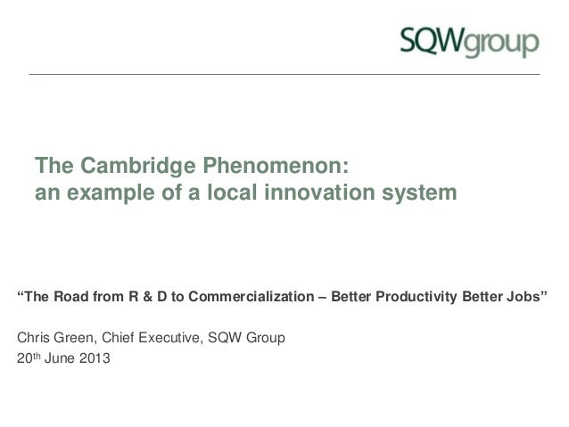 """The Cambridge Phenomenon: an example of a local innovation system """"The Road from R & D to Commercialization – Better Produ..."""